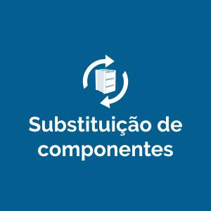 Substituição de componentes