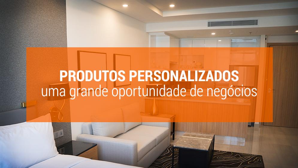 Metade dos brasileiros desejam produtos personalizados. Saiba como aproveitar essa oportunidade