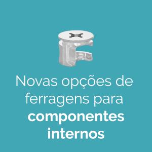 Novas Opções de Ferragens Para a Fixação dos Componentes Internos