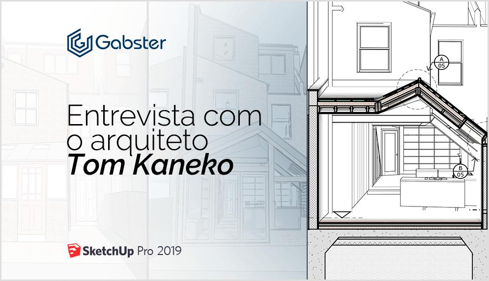 Design e Construção na Prática – O renomado arquiteto Tom Kaneko desvenda como o SketchUp agrega valor para seus clientes