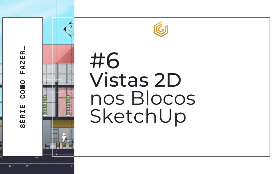 Blocos 3D com Vistas 2D no SketchUp