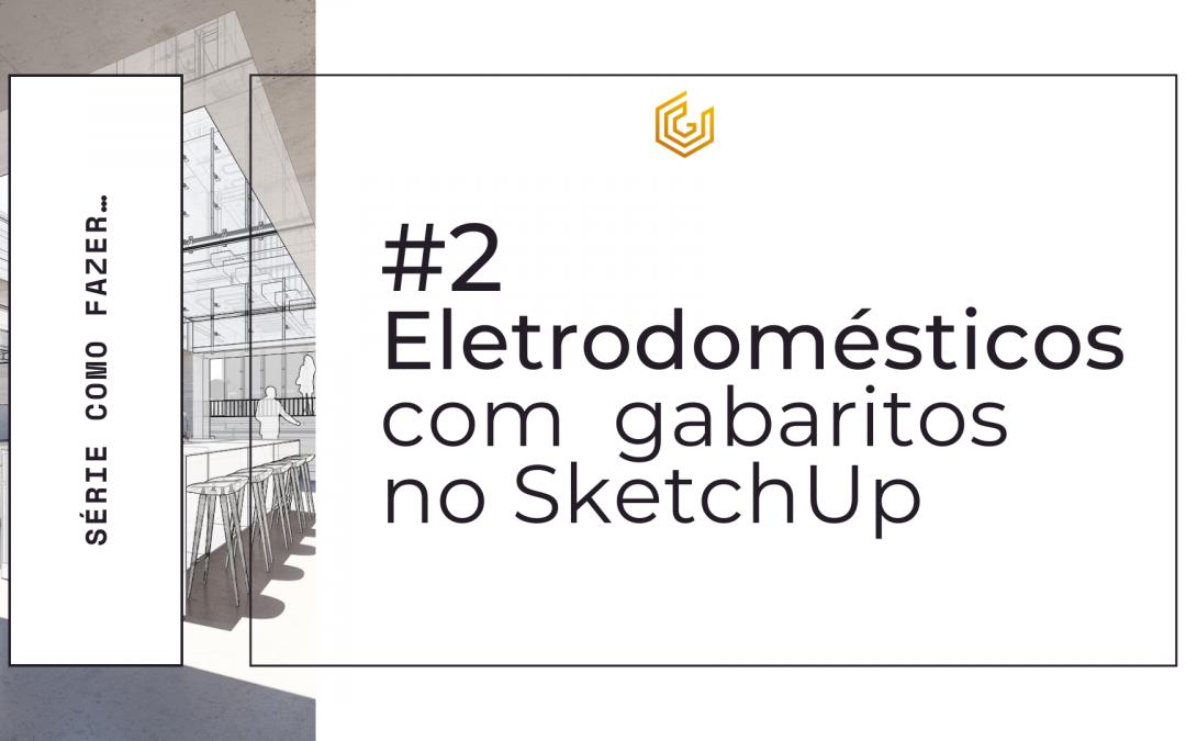 Precisão no SketchUp: posicionando eletros com gabaritos
