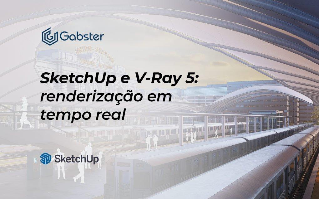 SketchUp e V-Ray 5 – Crie renders incríveis em tempo real
