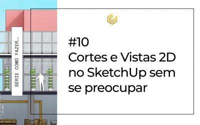 Cortes e Vistas 2D no SketchUp sem preocupação: menos esforço e mais agilidade no seu fluxo de trabalho