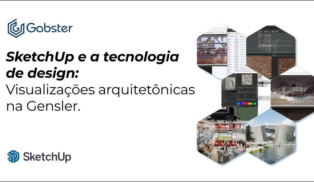 SketchUp e a tecnologia de design: Visualizações arquitetônicas na Gensler