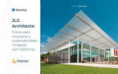 Projetos sustentáveis no SketchUp – 5 dicas para incorporar a sustentabilidade nos projetos do seu escritório